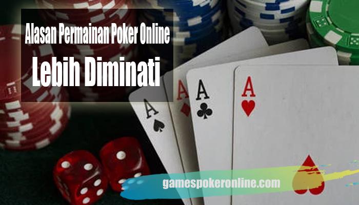Alasan Permainan Poker Online Lebih Banyak Diminati